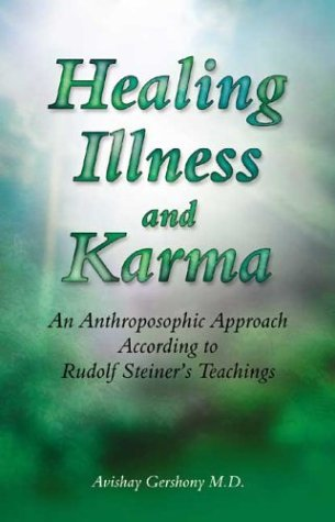 Healing Illness and Karma: An Anthroposophic Approach According to Rudolf Steiners Teachings Avishay Gershony