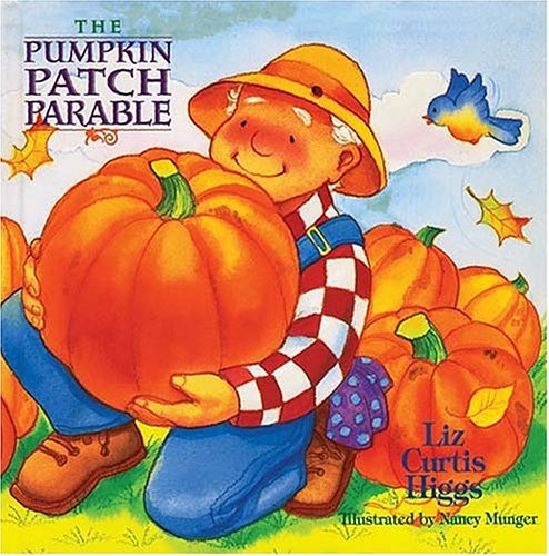 The Pumpkin Patch Parable (The Parable Series)  by  Liz Curtis Higgs