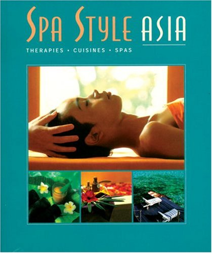 Spa Style Asia: Therapies, Cuisines, Spas (Spa Style)  by  Archipelago Press