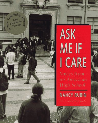 Ask Me If I Care: Voices from an American High School Nancy J. Rubin