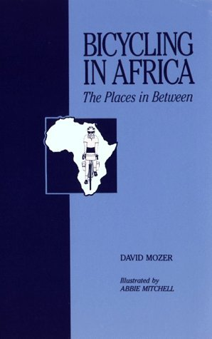 Bicycling in Africa: The Places in Between  by  David Mozer