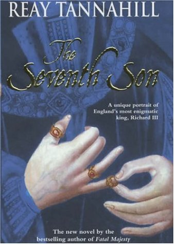 The Seventh Son: A Unique Portrait of Richard III Reay Tannahill