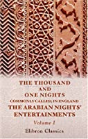 The Thousand and One Nights: Commonly Called, in England, The Arabian Nights' Entertainments, Volume I