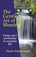 The Gentle Art of Blessing: Living One's Spirituality in Everyday Life