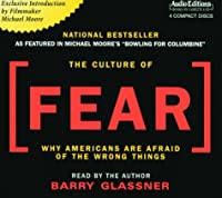 The Culture of Fear: Why Americans Are Afraid of the Wrong Things (Audio Edition: Abridged)