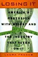 Losing It: America's Obsession with Weight and the Industry that Feedson It
