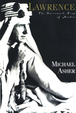 Lawrence: The Uncrowned King of Arabia  by  Michael Asher