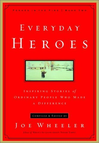 Everyday Heroes: Inspiring Stories of Ordinary People Who Made a Difference  by  Joe L. Wheeler