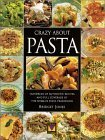 Crazy about Pasta: Hundreds of Authentic Recipes and Full Coverage of the Worlds Pasta Traditions  by  Bridget Jones