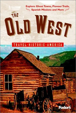 Fodors The Old West, 1st Edition: Relive Americas Frontier Days---Explore Ghost Towns, Pioneer Trails, Spanish Missions, and More  by  Fodors Travel Publications Inc.