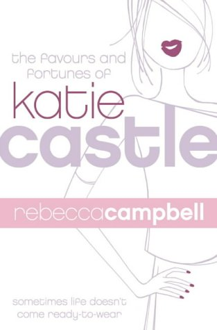 The Favours And Fortunes Of Katie Castle Rebecca Campbell