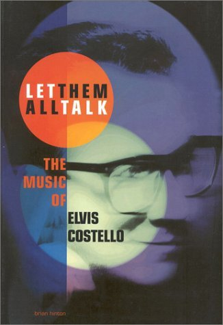 Elvis Costello: Let Them All Talk  by  Brian Hinton
