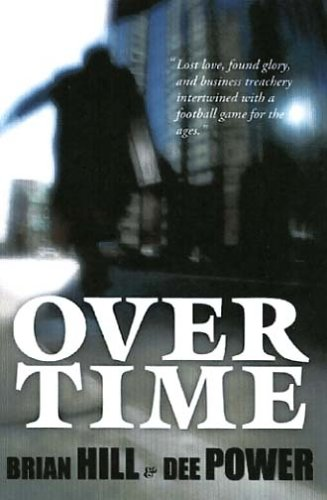 Over Time: Lost Love, Found Glory, and Business Treachery Interwined with a Football Game for the Ages  by  Brian Hill