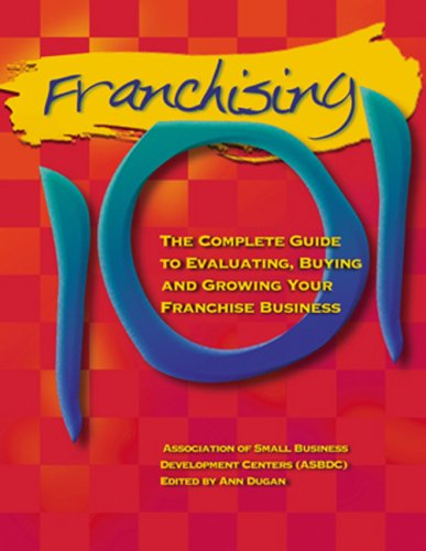 Franchising 101: The Complete Guide to Evaluating, Buying and Growing Your Franchise Business  by  Association of Small Business Developmen