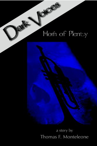 Dark Voices Volume 1: Thomas F. Monteleones  Horn Of Plenty Thomas F. Monteleone