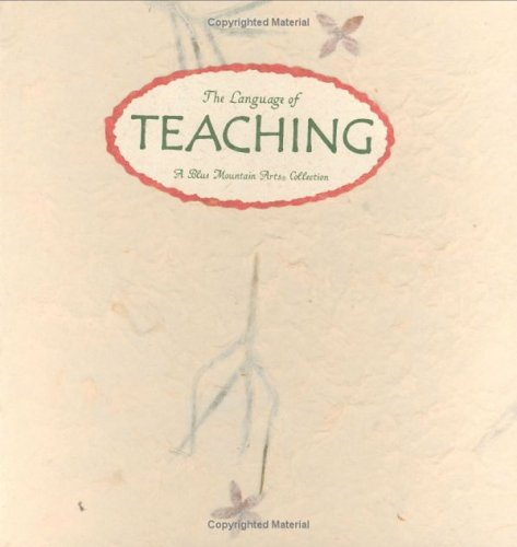 The Language of Teaching: Thoughts on the Art of Teaching and the Meaning of Education (Language of ...  Series)  by  Blue Mountain Arts