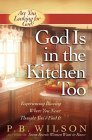 God Is in the Kitchen Too: Experiencing Blessing Where You Never Thought Youd Find It  by  P.B. Wilson