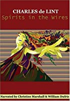 Spirits in the Wires (Newford Book 13)