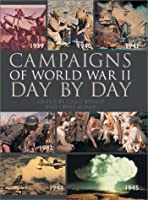 The Campaigns of World War II Day-By-Day