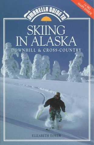Umbrella Guide to Skiing in Alaska: Downhill and Cross-Country Elizabeth Tower