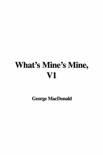 Whats Mines Mine, V1 George MacDonald