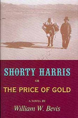 Shorty Harris, Or, the Price of Gold William W. Bevis