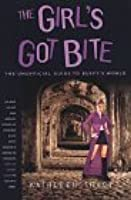 The Girl's Got Bite: The Unofficial Guide to Buffy's World