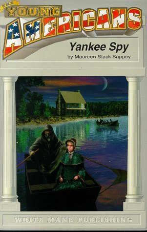 Yankee Spy: A Union Girl in Richmond During the Peninsular Campaign  by  Maureen Stack Sappey