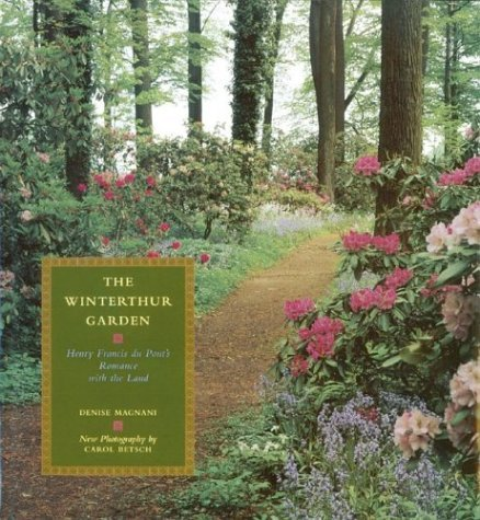 The Winterthur Garden: Henry Francis du Ponts Romance with the Land Denise Magnani