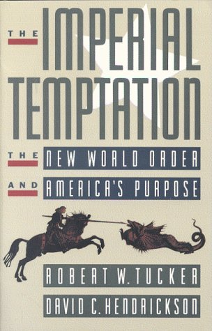 The Imperial Temptation: The New World Order and Americas Purpose  by  Robert W. Tucker