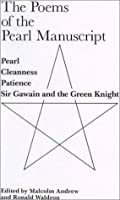 Poems of the Pearl Manuscript: Pearl, Cleanness, Patience, and Gawain and the Green Knight