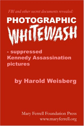 Photographic Whitewash: Suppressed Kennedy Assassination Pictures  by  Harold Weisberg