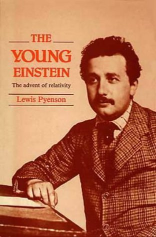 The Young Einstein, the Advent of Relativity Lewis Pyenson