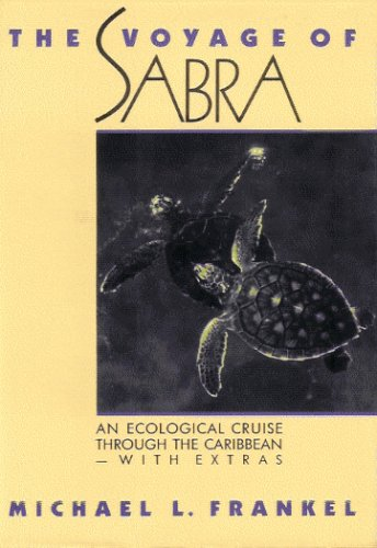 The Voyage of Sabra: An Ecological Cruise Through the Caribbean, with Extras Michael L. Frankel