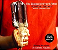 The Disappointment Artist: Selected Unabridged Essays