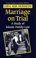 Marriage on Trial: A Study of Islamic Family Law: Iran and Morocco Compared