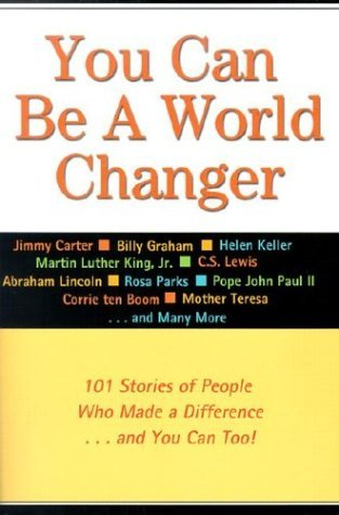 You Can Be a World Changer: 101 Stories of People Who Made a Difference...and You Can Too! Honor Books