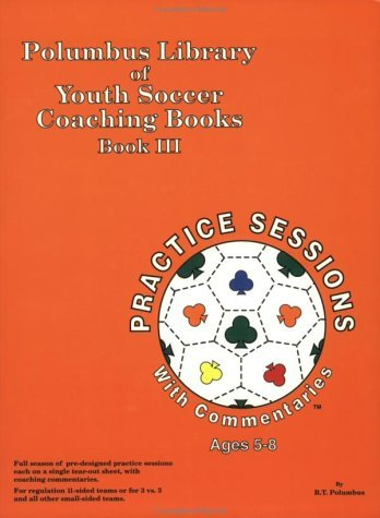 Soccer Practice Sessions for 5-8 Year Olds  by  Tad Polumbus