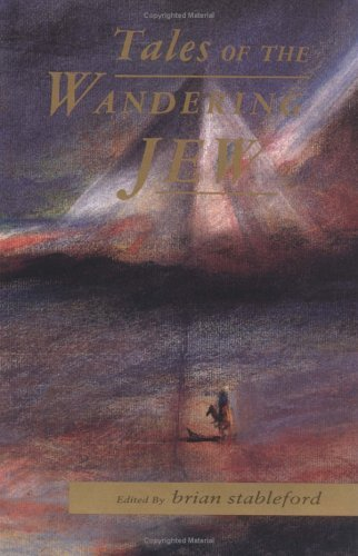 Tales of the Wandering Jew: A Collection of Contemporary and Classic Stories Brian M. Stableford