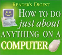 How to do Just About Anything on a Computer