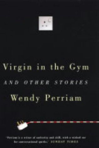 Virgin in the Gym and Other Stories  by  Wendy Perriam