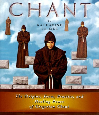 Chant: The Origins, Form, Practice, and Healing Power of Gregorian Chant Katharine Le Mee