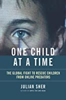 One Child at a Time: The Global Fight to Rescue Children from Online Predators