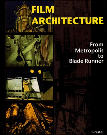 Film Architecture: From Metropolis to Blade Runner  by  Prestel Art Press