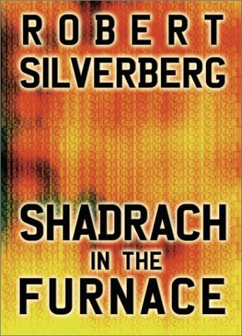 Shadrach in the Furnace Robert Silverberg