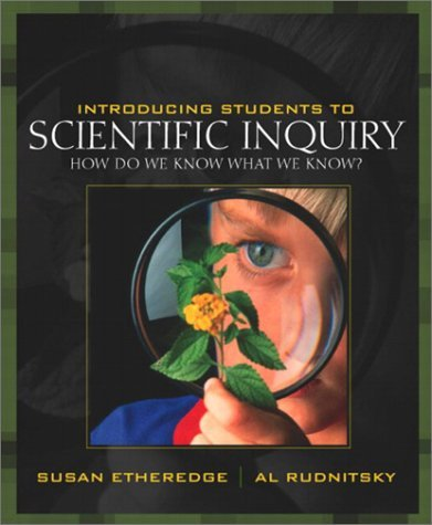 Introducing Students to Scientific Inquiry: How Do We Know What We Know?  by  Al Rudnitsky