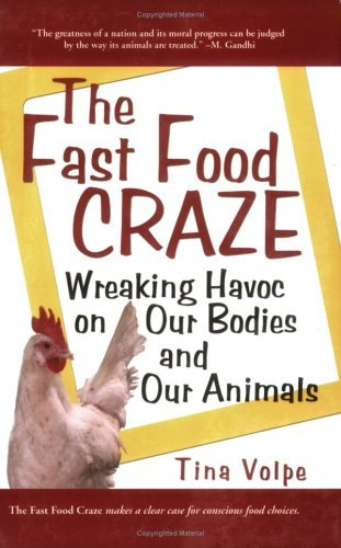 The Fast Food Craze: Wreaking Havoc on Our Bodies and Our Animals  by  Tina Volpe