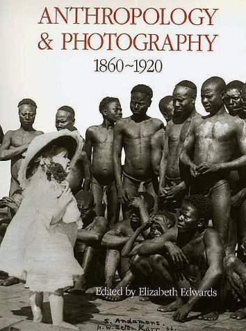 Anthropology and Photography, 1860-1920  by  Elizabeth  Edwards