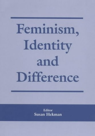 Feminism, Identity and Difference (Critical Review of International Social & Political Philosophy Susan J. Hekman