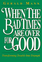 When the Bad Times Are Over for Good: Transforming Trouble Into Triumph